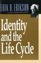 Identity and the Life Cycle ebook by Erik H. Erikson