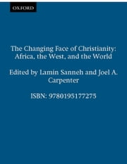The Changing Face of Christianity: Africa, the West, and the World ebook by Lamin Sanneh,Joel A. Carpenter