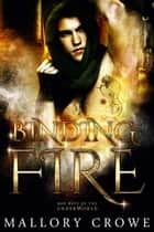 Binding Fire - Bad Boys Of The Underworld, #3 ebook by Mallory Crowe