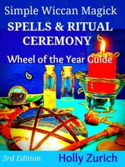 Simple Wiccan Magick Spells & Ritual Ceremony ebook by Holly Zurich