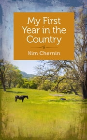 My First Year in the Country ebook by Kim Chernin