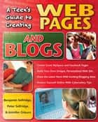 A Teen's Guide to Creating Web Pages and Blogs ebook by Peter Selfridge,Benjamin Selfridge,Jennifer Osburn