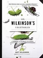 Mr. Wilkinson's Vegetables ebook by Matt Wilkinson