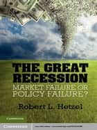 The Great Recession - Market Failure or Policy Failure? ebook by Robert L. Hetzel