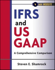 IFRS and US GAAP, with Website - A Comprehensive Comparison ebook by Steven E. Shamrock