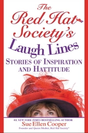 The Red Hat Society (R)'s Laugh Lines - Stories of Inspiration and Hattitude ebook by Sue Ellen Cooper