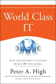 World Class IT - Why Businesses Succeed When IT Triumphs ebook by Peter A. High