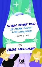 Stage Start Two! 20 More Plays For Children ebook by Julie Meighan