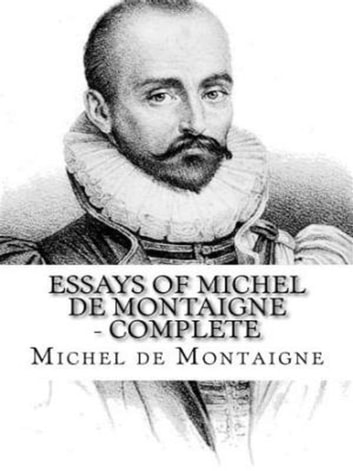 Essays of Michel de Montaigne — Complete ebook by Michel de Montaigne