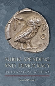 Public Spending and Democracy in Classical Athens ebook by David M. Pritchard