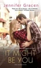 It Might Be You ebook by Jennifer Gracen