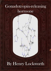 Gonadotropin-releasing hormone ebook by Henry Lockworth,Eliza Chairwood,Bradley Smith