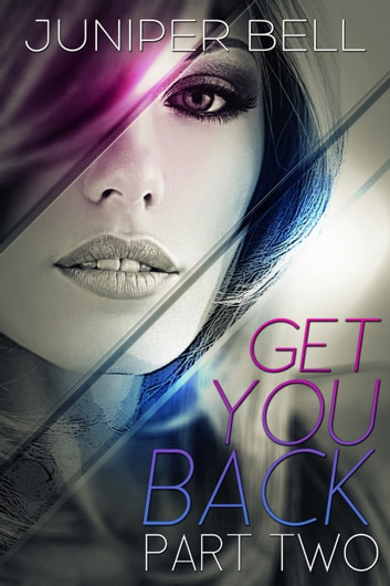 Get You Back - Part Two: Reunion ebook by Juniper Bell
