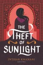 The Theft of Sunlight ebook by Intisar Khanani