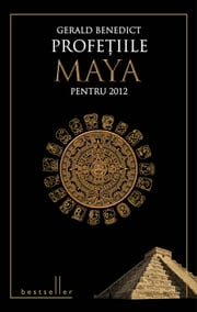 Profețiile Maya (Romanian edition) ebook by Gerald Benedict