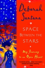Space Between the Stars - My Journey to an Open Heart ebook by Deborah Santana