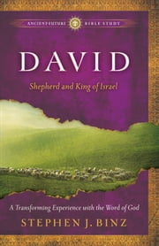 David (Ancient-Future Bible Study: Experience Scripture through Lectio Divina) - Shepherd and King of Israel ebook by Stephen J. Binz