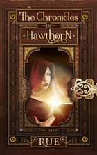 The Chronicles of Hawthorn: A Magical Adventure: (Box Set, Books 1 - 4) ebook by Rue