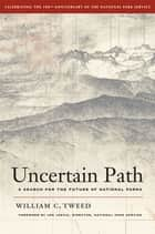 Uncertain Path - A Search for the Future of National Parks ebook by William C. Tweed