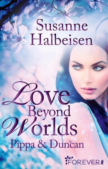 Love Beyond Worlds - Pippa und Duncan ebook by Susanne Halbeisen