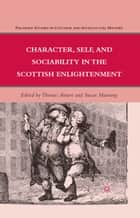 Character, Self, and Sociability in the Scottish Enlightenment ebook by T. Ahnert