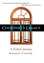 Courtney's Legacy - A Father's Journey ebook by George Cantor