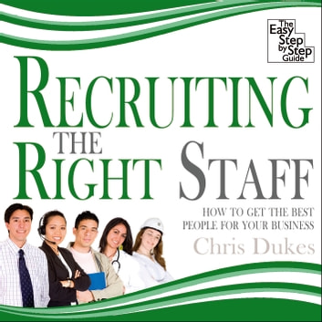 Recruiting the Right Staff - How to Get the Best People for Your Business audiobook by Chris Dukes
