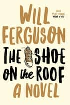 The Shoe on the Roof ebook by Will Ferguson