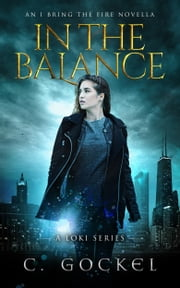 In the Balance: An I Bring the Fire Novella (A Loki Story) ebook by C. Gockel