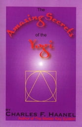 The Amazing Secrets of the Yogi ebook by Charles F. Haanel
