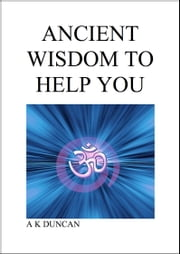 Ancient Wisdom To Help You ebook by Alasdair K Duncan