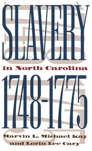 Slavery in North Carolina, 1748-1775 ebook by Marvin L. Michael Kay,Lorin Lee Cary