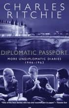 Diplomatic Passport ebook by Charles Ritchie