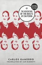 The Adventure of the Busts of Eva Perón ebook by Carlos Gamerro