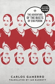 The Adventure of the Busts of Eva Perón ebook by Carlos Gamerro,Ian Barnett