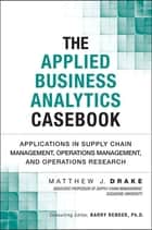 The Applied Business Analytics Casebook ebook by Matthew J. Drake