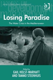 Losing Paradise - The Water Crisis in the Mediterranean ebook by Tammo Steenhuis,Professor Gail Holst-Warhaft,Professor Margaret Grieco