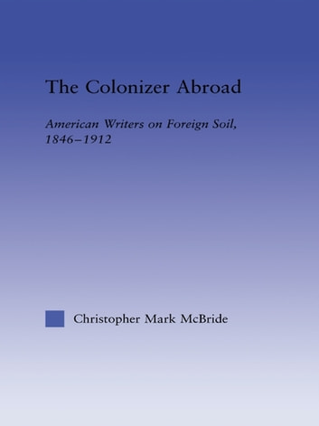 The Colonizer Abroad - Island Representations in American Prose from Herman Melville to Jack London ebook by Christopher McBride