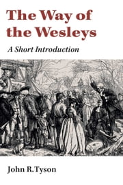 The Way of the Wesleys - A Short Introduction ebook by John R. Tyson