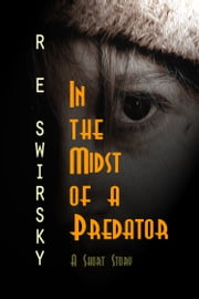 In the Midst of a Predator: A Very Short Story ebook by R E Swirsky