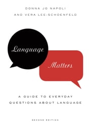 Language Matters: A Guide to Everyday Questions About Language ebook by Donna Jo Napoli,Vera Lee-Schoenfeld