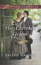 Her Cherokee Groom ebook by Valerie Hansen