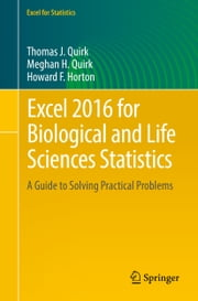 Excel 2016 for Biological and Life Sciences Statistics - A Guide to Solving Practical Problems ebook by Thomas J Quirk,Meghan H. Quirk,Howard F. Horton