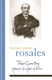 Times Gone By - Memoirs of a Man of Action ebook by Vicente P?rez Rosales,John H. R. Polt,Brian Loveman