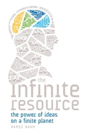 The Infinite Resource - The Power of Ideas on a Finite Planet ebook by Ramez Naam