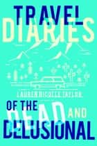 Travel Diaries of the Dead and Delusional ebook by Lauren Nicolle Taylor