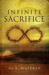 Infinite Sacrifice (Infinite Series, Book 1) ebook by L.E. Waters