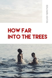 How Far into the Trees ebook by Benjamin Ashton