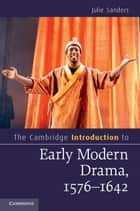 The Cambridge Introduction to Early Modern Drama, 1576–1642 ebook by Julie Sanders