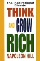 Think and Grow Rich - The Inspirational Classic ebook by Napoleon Hill